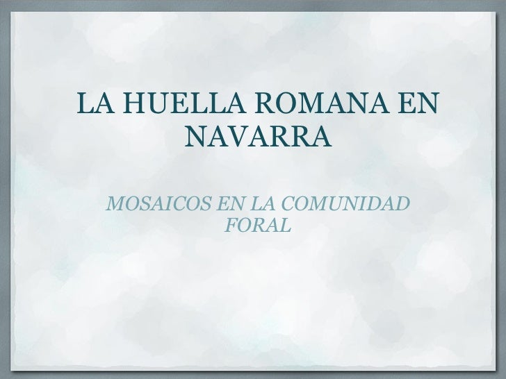 LA HUELLA ROMANA EN NAVARRA MOSAICOS EN LA COMUNIDAD FORAL