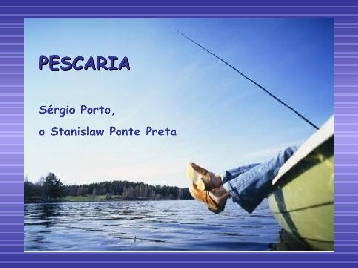 PESCARIA Sérgio Porto,  o Stanislaw Ponte Preta