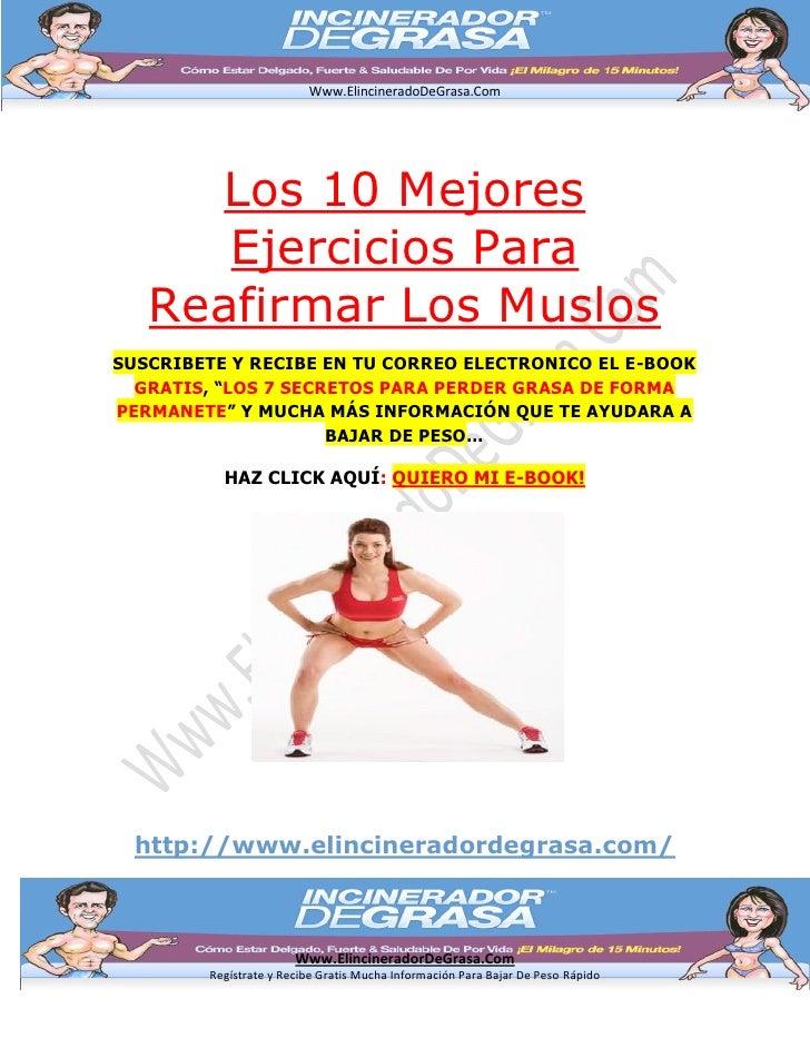 Www.ElincineradoDeGrasa.Com     Los 10 Mejores      Ejercicios Para   Reafirmar Los MuslosSUSCRIBETE Y RECIBE EN TU CORREO...