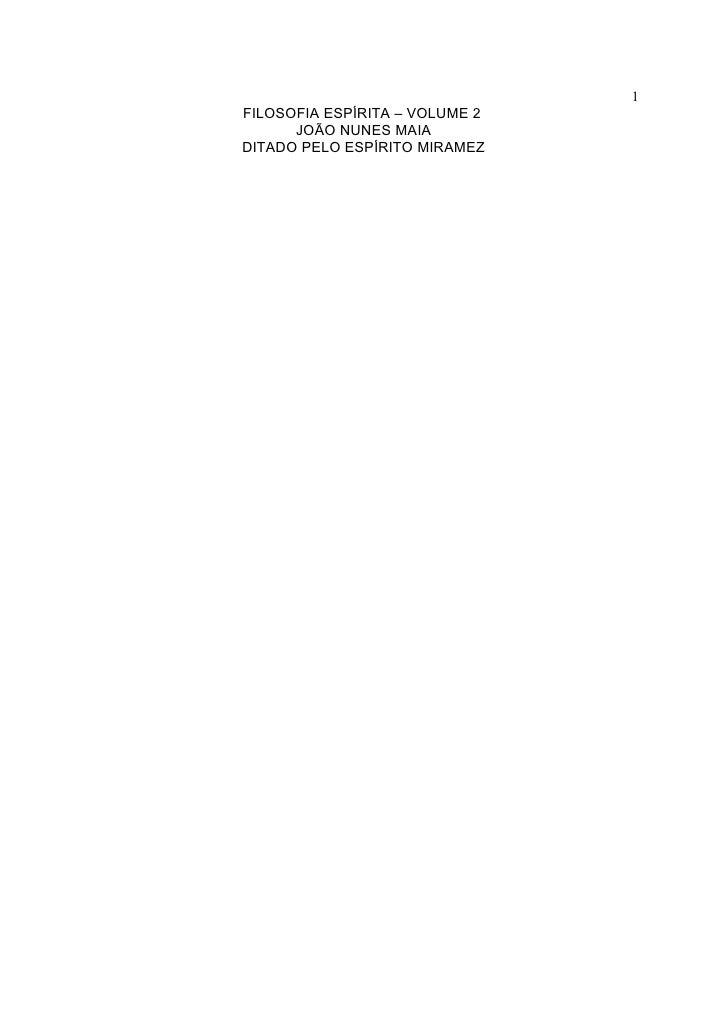 1 FILOSOFIA ESPÍRITA – VOLUME 2       JOÃO NUNES MAIA DITADO PELO ESPÍRITO MIRAMEZ