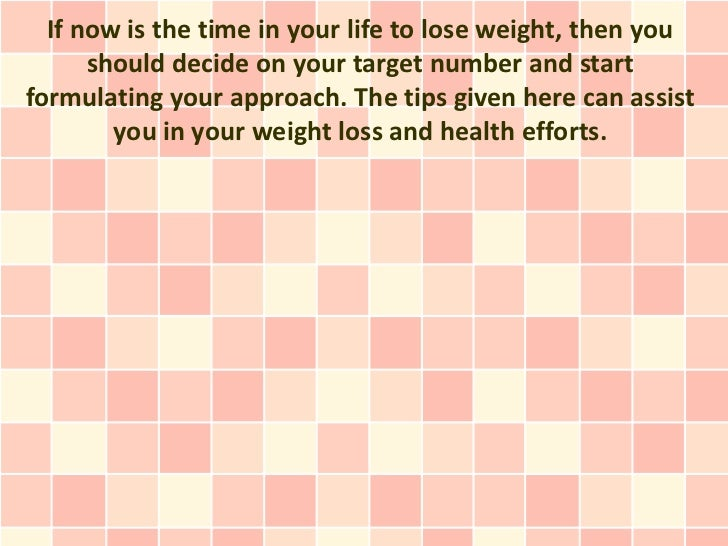 If now is the time in your life to lose weight, then you      should decide on your target number and startformulating you...