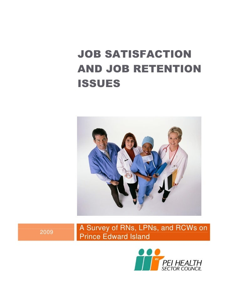 JOB SATISFACTION       AND JOB RETENTION       ISSUES       A Survey of RNs, LPNs, and RCWs on2009       Prince Edward Isl...