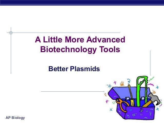 A Little More Advanced              Biotechnology Tools                Better PlasmidsAP Biology                          ...