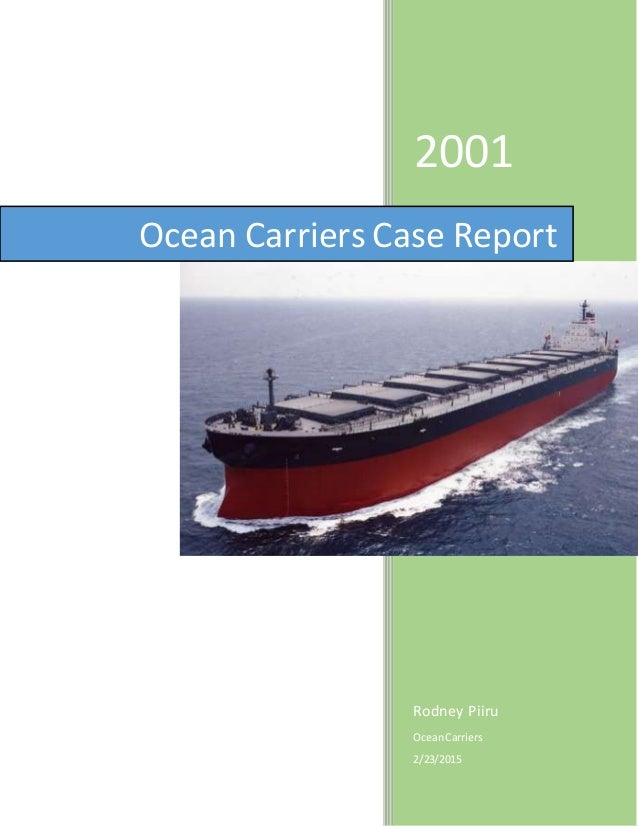 ocean carriers case study solution essay In this case, ocean carriers could receive approximately an additional $45 million by extending the life of the ship to 25 years even though maintenance fees of $750,000 in 2017 and $850,000 in 2022 are very costly, the 0 tax rate increases the cash flows received after 15 years.