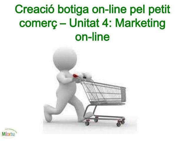 Creació botiga on-line pel petit comerç – Unitat 4: Marketing on-line