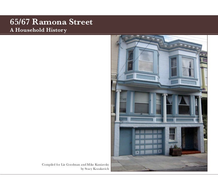 65/67 Ramona StreetA Household History          Compiled for Liz Goodman and Mike Kuniavsky                               ...