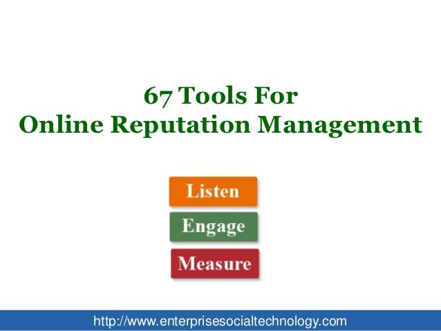 67 Tools ForOnline Reputation Management     http://www.enterprisesocialtechnology.com