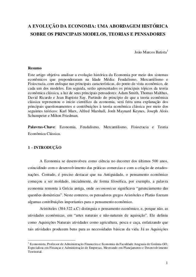 1 A EVOLUÇÃO DA ECONOMIA: UMA ABORDAGEM HISTÓRICA SOBRE OS PRINCIPAIS MODELOS, TEORIAS E PENSADORES João Marcos Batista1 R...