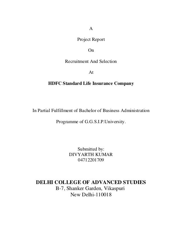 A Project Report On Recruitment And Selection At HDFC Standard Life Insurance Company In Partial Fulfillment of Bachelor o...