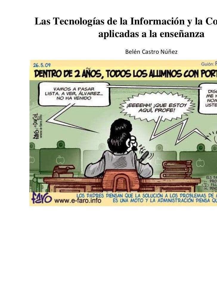 Las Tecnologías de la Información y la Comunicación              aplicadas a la enseñanza                   Belén Castro N...