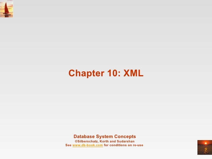 Chapter 10: XML Database System Concepts ©Silberschatz, Korth and Sudarshan See  www.db-book.com  for conditions on re-use