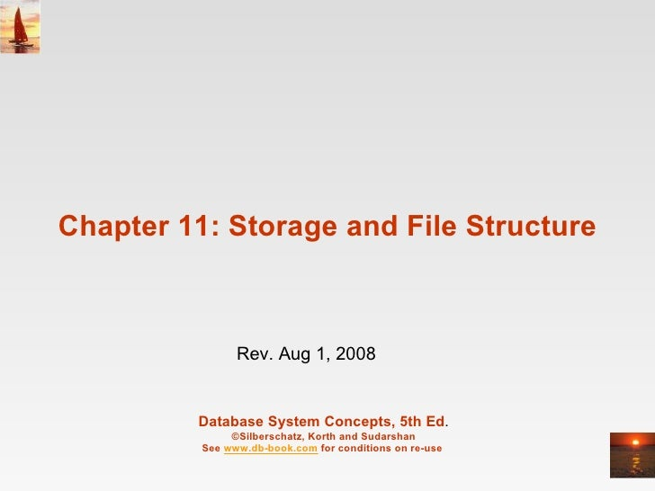 Chapter 11: Storage and File Structure Database System Concepts, 5th Ed . ©Silberschatz, Korth and Sudarshan See  www.db-b...