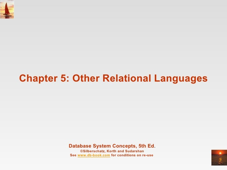 Chapter 5: Other Relational Languages  Database System Concepts, 5th Ed . ©Silberschatz, Korth and Sudarshan See  www.db-b...