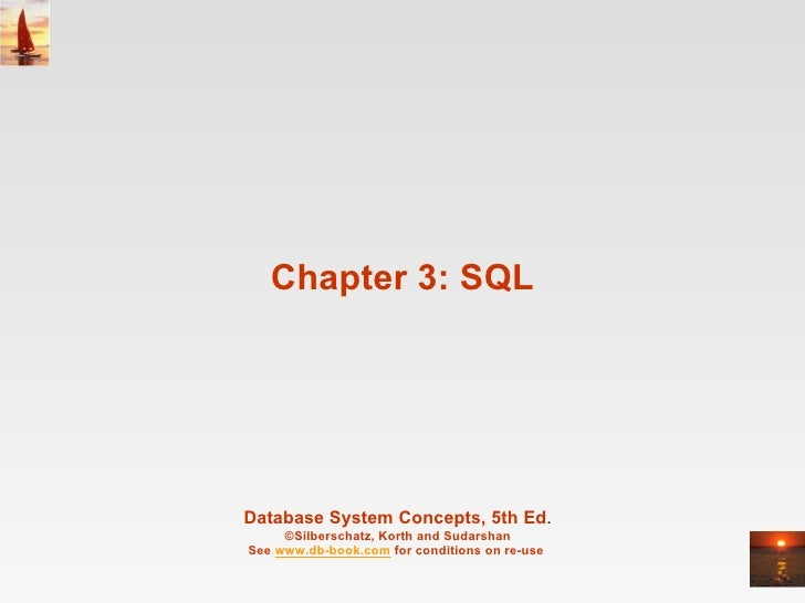 Chapter 3: SQL Database System Concepts, 5th Ed . ©Silberschatz, Korth and Sudarshan See  www.db-book.com  for conditions ...