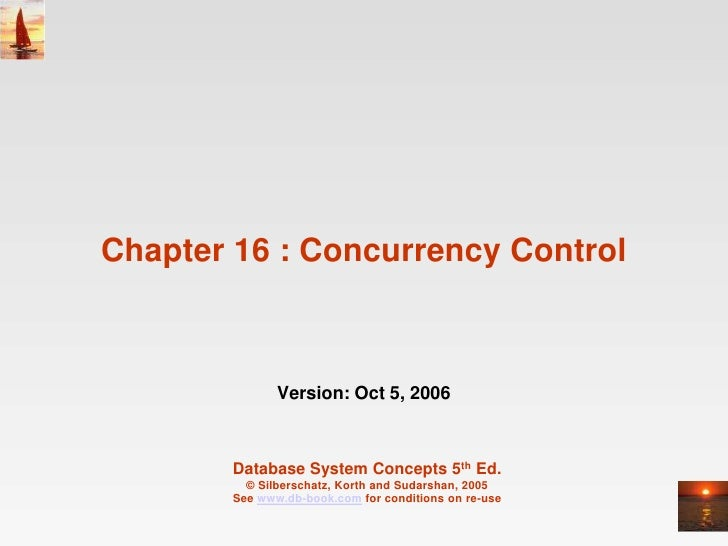 Chapter 16 : Concurrency Control               Version: Oct 5, 2006        Database System Concepts 5th Ed.          © Sil...