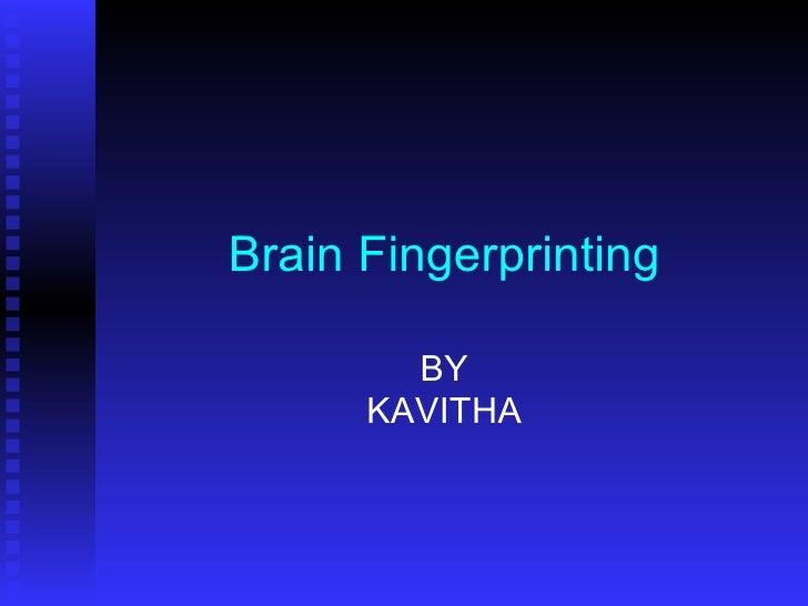 Brain Fingerprinting BY KAVITHA