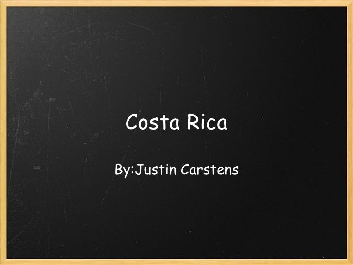Costa Rica By:Justin Carstens