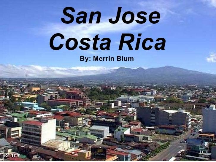 San Jose, Costa Rica By: Merrin Blum  San Jose Costa Rica By: Merrin Blum