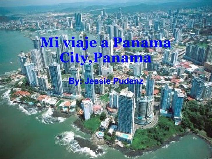 Mi viaje a Panama City,Panama By: Jessie Pudenz