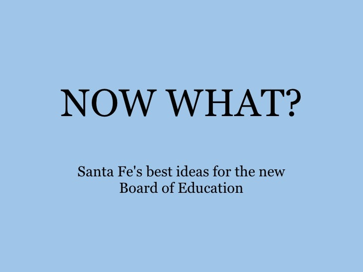 Now What? Ideas for the Board of Education