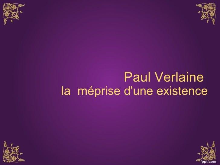 Paul Verlaine    la méprise d'une existence