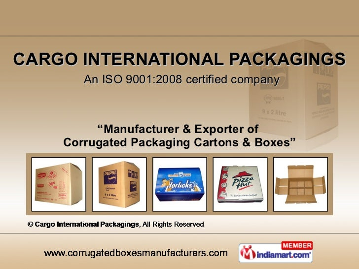 """CARGO INTERNATIONAL PACKAGINGS   An ISO 9001:2008 certified company """" Manufacturer & Exporter of  Corrugated Packaging Car..."""