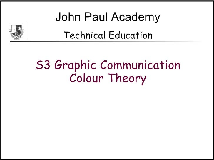 John Paul Academy Technical Education S3 Graphic Communication Colour Theory