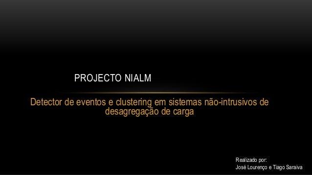 Detector de eventos e clustering em sistemas não-intrusivos de desagregação de carga PROJECTO NIALM Realizado por: José Lo...