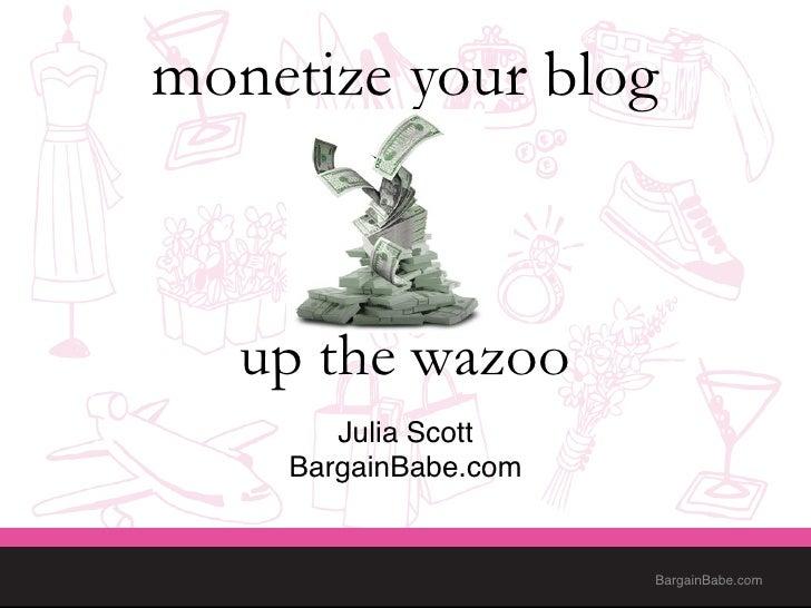 "monetize your blog   up the wazoo                  Julia Scott""    BargainBabe.com""                       BargainBabe.com"""