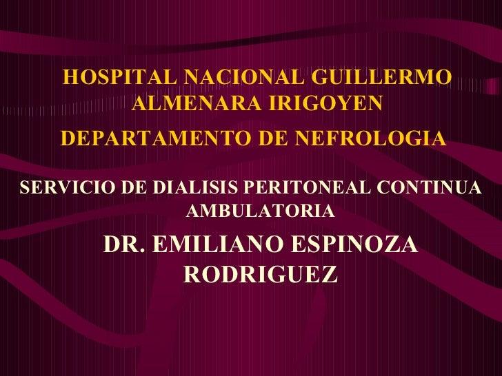 HOSPITAL NACIONAL GUILLERMO ALMENARA IRIGOYEN DEPARTAMENTO DE NEFROLOGIA   <ul><li>SERVICIO DE DIALISIS PERITONEAL CONTINU...