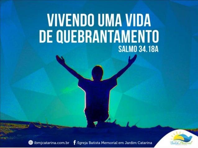 """""""Perto está o Senhor dos que tem o coração quebrantado..."""" (Salmos 34.18a)"""