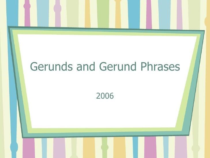 Gerunds and Gerund Phrases 2006