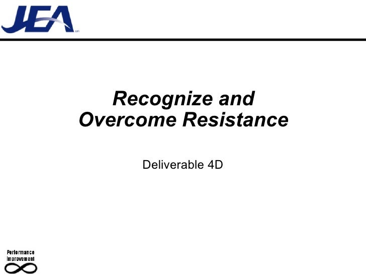 Recognize and Overcome Resistance Deliverable 4D
