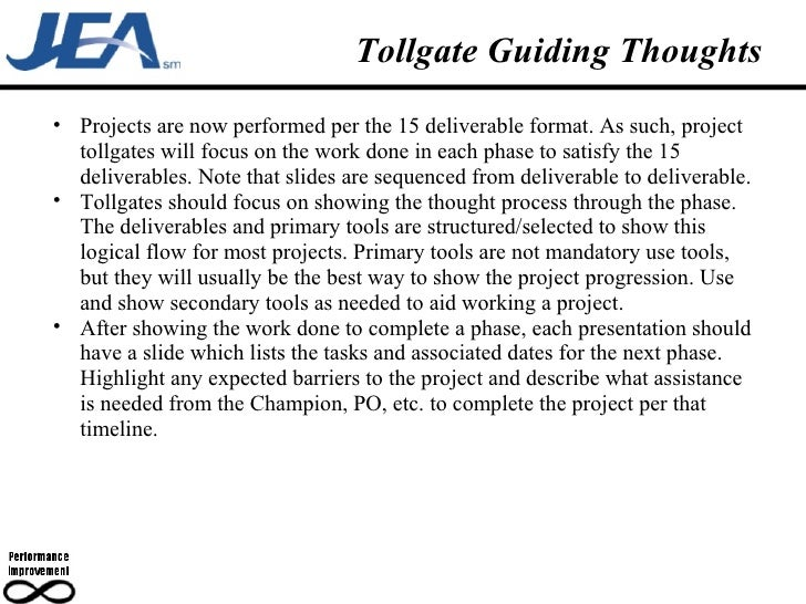 Tollgate Guiding Thoughts <ul><ul><li>Projects are now performed per the 15 deliverable format. As such, project tollgates...