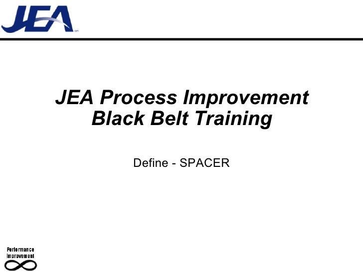 JEA Process Improvement Black Belt Training Define - SPACER