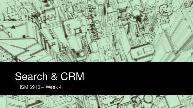 Search & CRMISM 6910 – Week 4