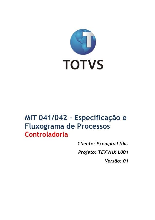 !  MIT 041/042 – Especificação e Fluxograma de Processos Controladoria Cliente: Exemplo Ltda. Projeto: TEXVHX L001 Versão...