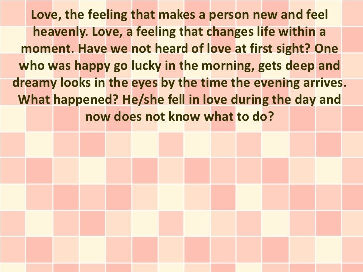 Love, the feeling that makes a person new and feel   heavenly. Love, a feeling that changes life within a moment. Have we ...
