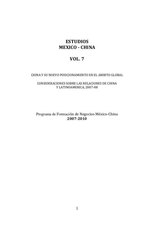 1 ESTUDIOS MEXICO - CHINA VOL. 7 CHINA Y SU NUEVO POSICIONAMIENTO EN EL AMBITO GLOBAL CONSIDERACIONES SOBRE LAS RELACIONES...