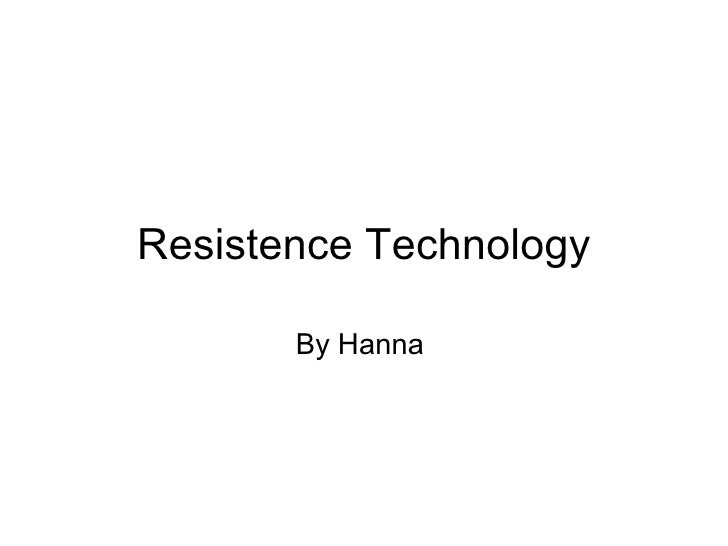 Resistence Technology