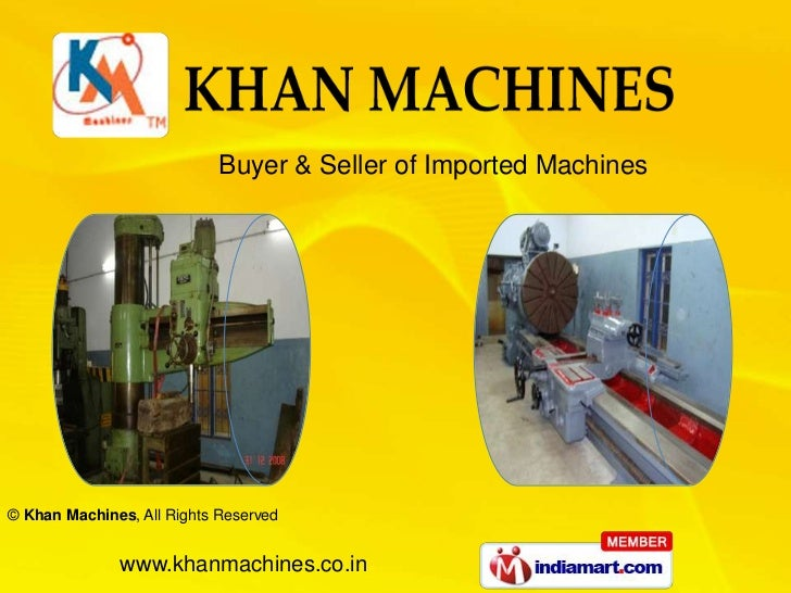 Buyer & Seller of Imported Machines© Khan Machines, All Rights Reserved              www.khanmachines.co.in