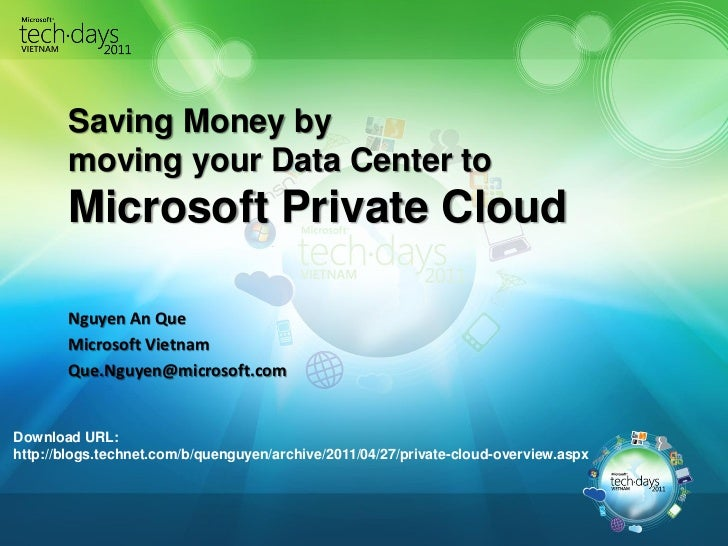 Saving Money by       moving your Data Center to       Microsoft Private Cloud       Nguyen An Que       Microsoft Vietnam...