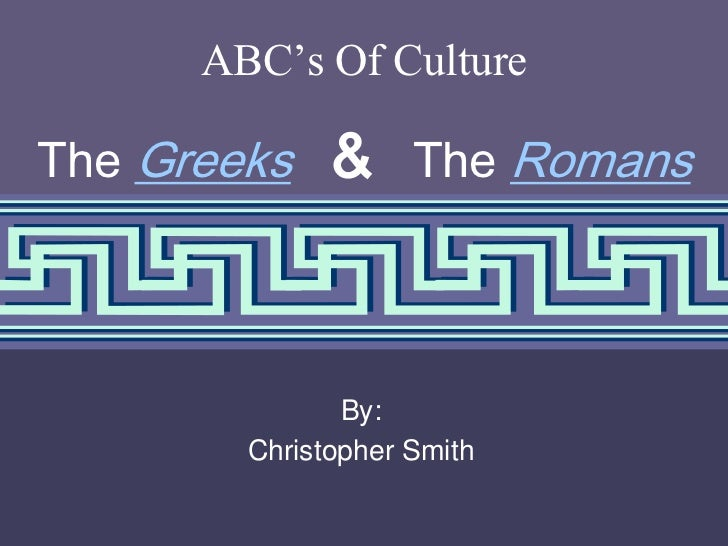 1<br />ABC's Of Culture<br />The Greeks&   The Romans<br />By:<br />Christopher Smith<br />