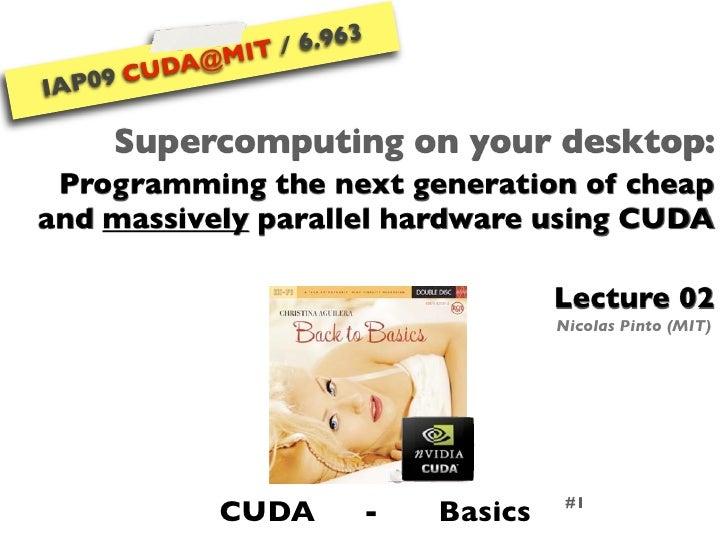 IAP09 CUDA@MIT 6.963 - Lecture 02: CUDA Basics #1 (Nicolas Pinto, MIT)