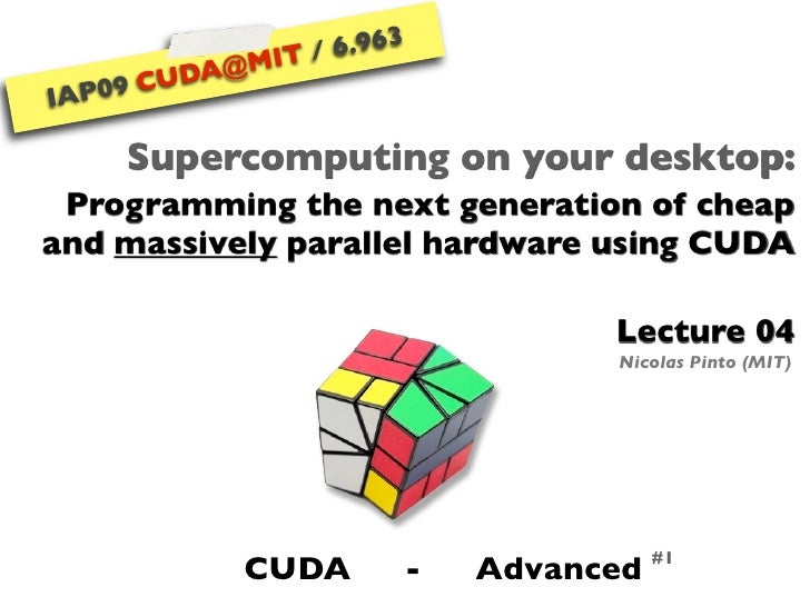 6.963                IT /          A@M       CUD     9 IAP0         Supercomputing on your desktop:  Programming the next ...
