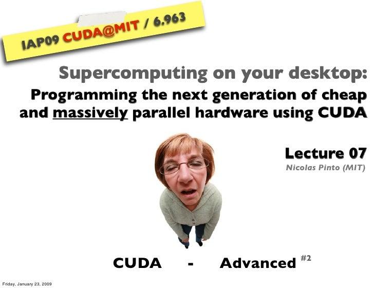 IAP09 CUDA@MIT 6.963 - Lecture 07: CUDA Advanced #2 (Nicolas Pinto, MIT)