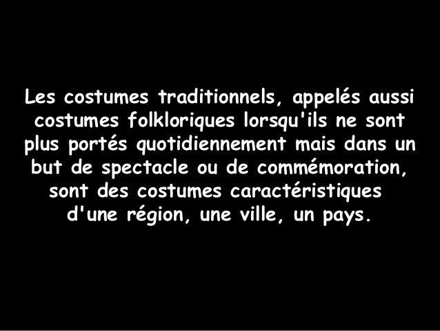 Les costumes traditionnels, appelés aussi costumes folkloriques lorsqu'ils ne sont plus portés quotidiennement mais dans u...