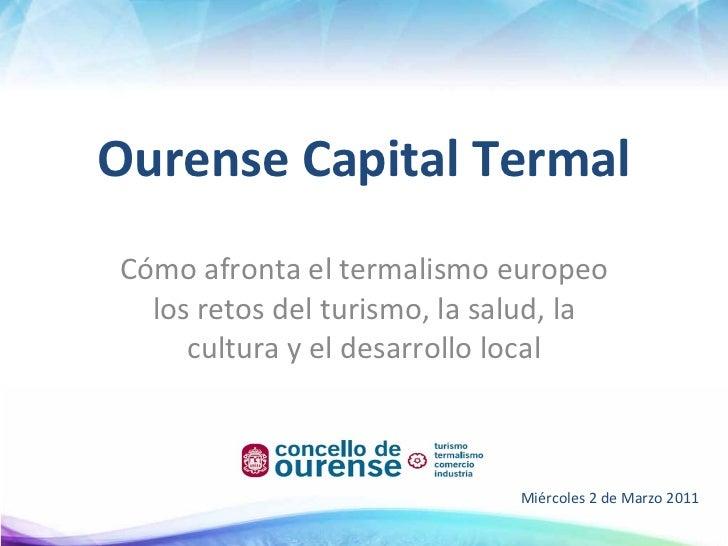 Ourense Capital Termal Cómo afronta el termalismo europeo los retos del turismo, la salud, la cultura y el desarrollo loca...