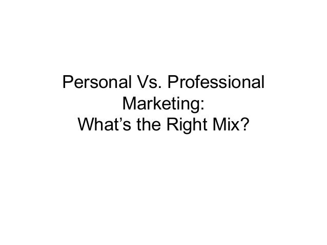 Personal Vs. Professional Marketing: What's the Right Mix?