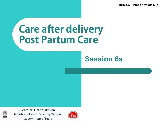 1Care after deliveryPost Partum CareMaternal Health DivisionMinistry of Health & Family WelfareGovernment of IndiaBEMoC - ...